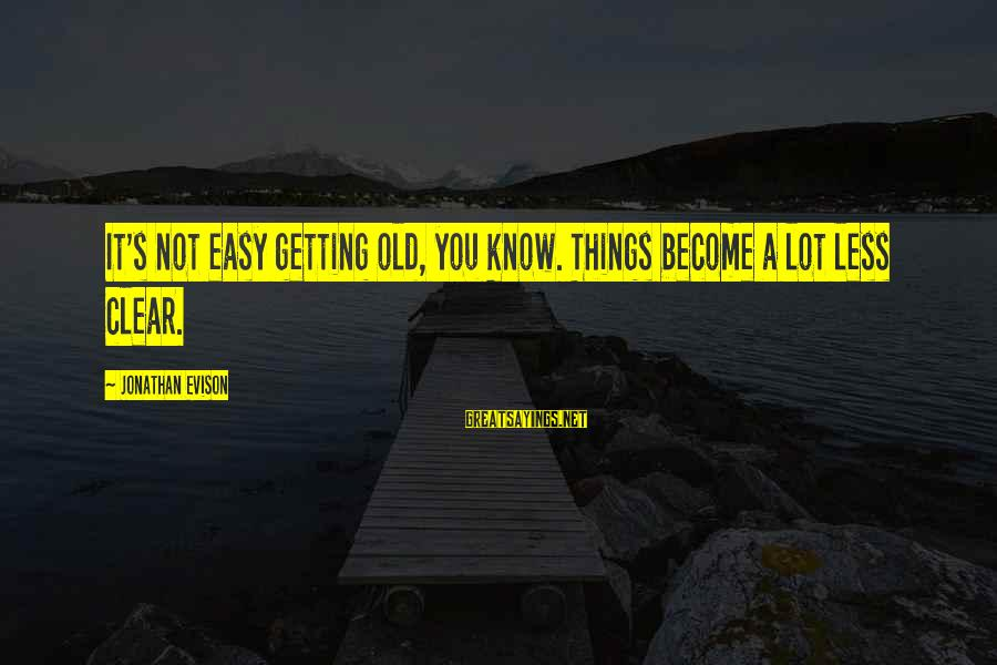 Edison Tesla Sayings By Jonathan Evison: It's not easy getting old, you know. Things become a lot less clear.