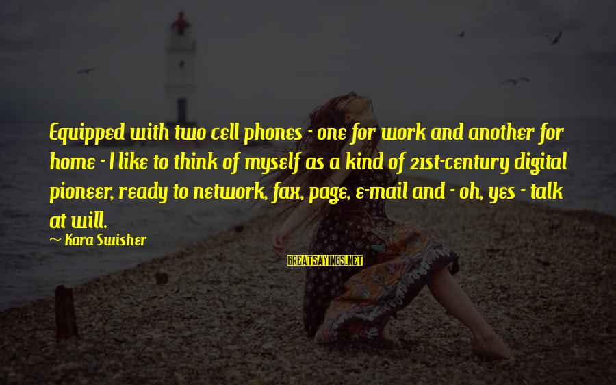 Edison Tesla Sayings By Kara Swisher: Equipped with two cell phones - one for work and another for home - I
