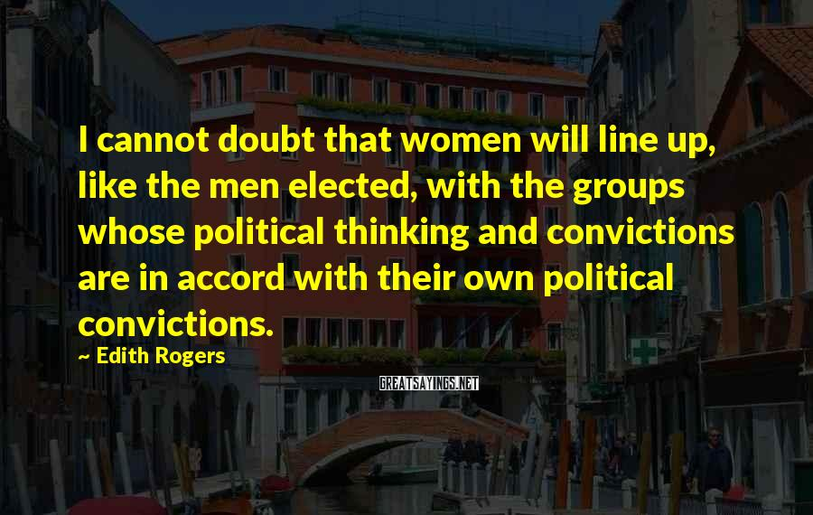 Edith Rogers Sayings: I cannot doubt that women will line up, like the men elected, with the groups