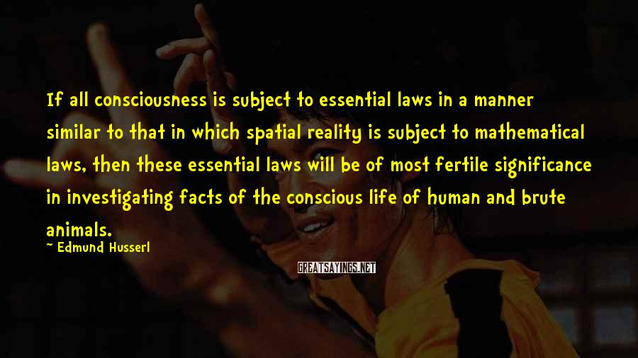 Edmund Husserl Sayings: If all consciousness is subject to essential laws in a manner similar to that in