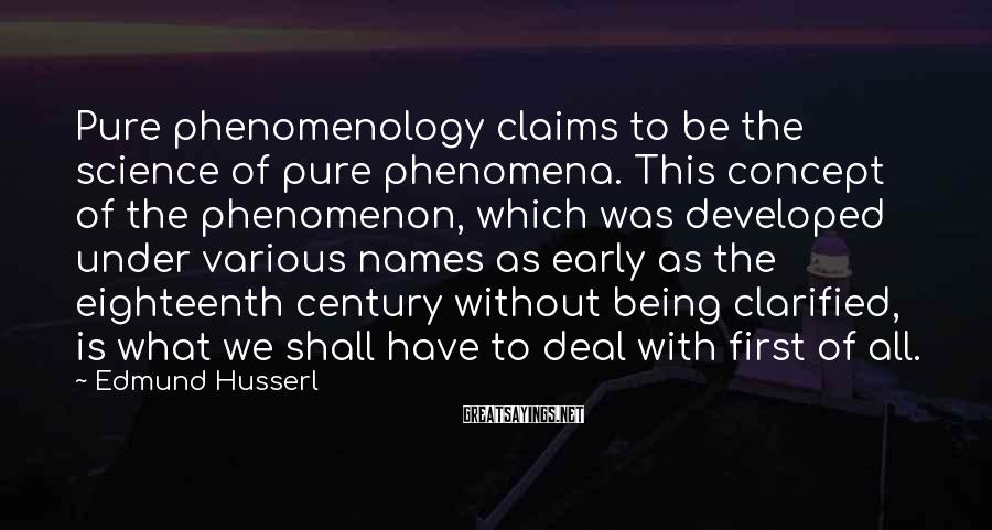 Edmund Husserl Sayings: Pure phenomenology claims to be the science of pure phenomena. This concept of the phenomenon,