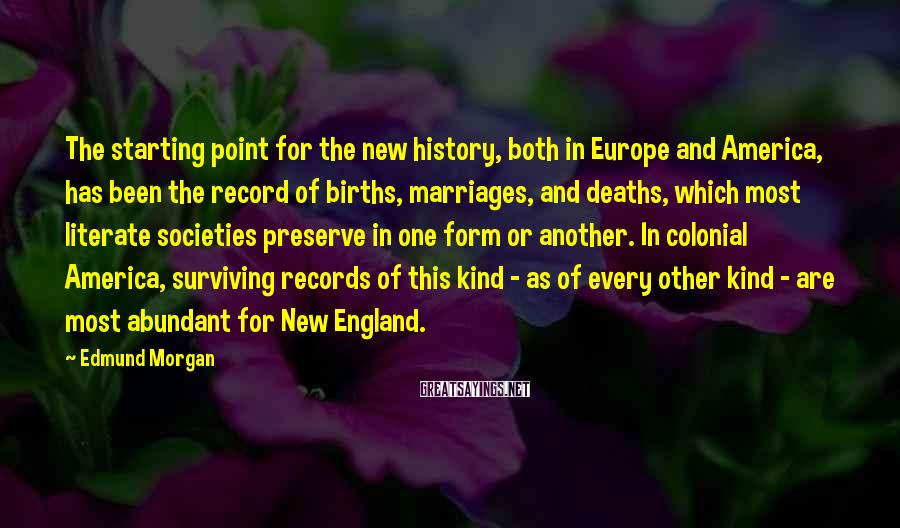 Edmund Morgan Sayings: The starting point for the new history, both in Europe and America, has been the