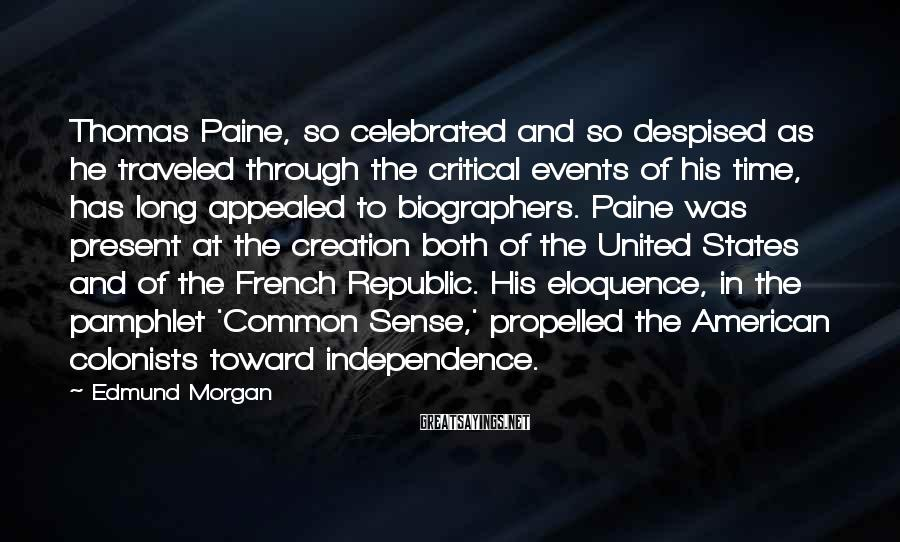 Edmund Morgan Sayings: Thomas Paine, so celebrated and so despised as he traveled through the critical events of