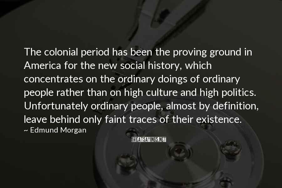 Edmund Morgan Sayings: The colonial period has been the proving ground in America for the new social history,