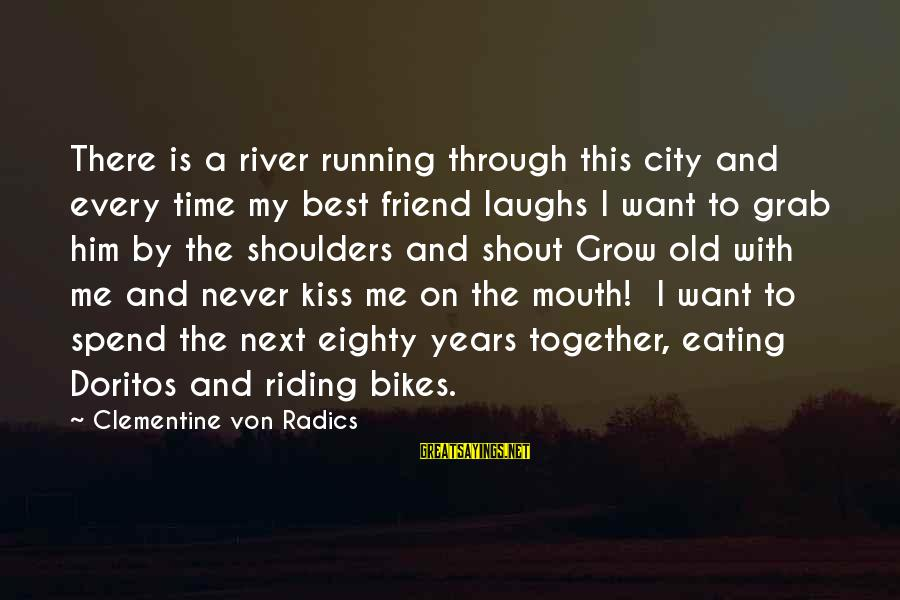 Edmund Opitz Sayings By Clementine Von Radics: There is a river running through this city and every time my best friend laughs