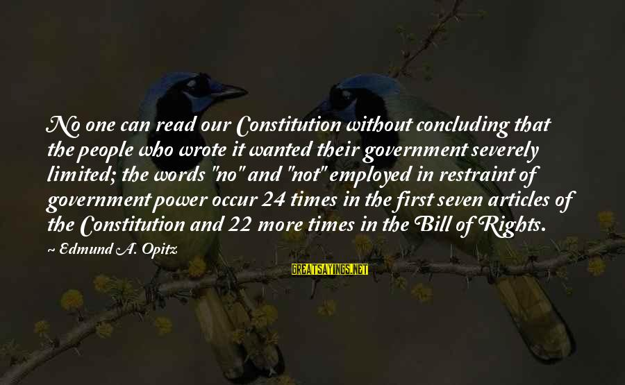 Edmund Opitz Sayings By Edmund A. Opitz: No one can read our Constitution without concluding that the people who wrote it wanted