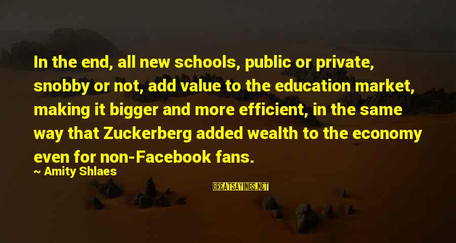 Education For All Sayings By Amity Shlaes: In the end, all new schools, public or private, snobby or not, add value to