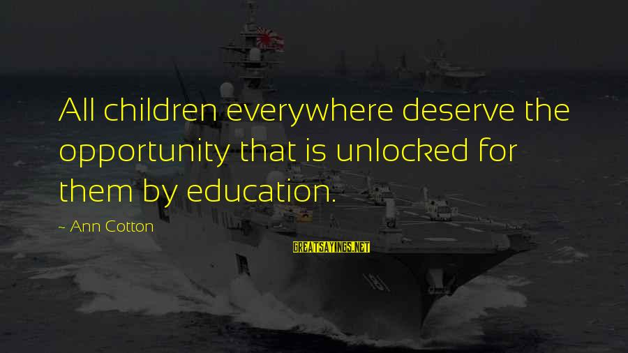 Education For All Sayings By Ann Cotton: All children everywhere deserve the opportunity that is unlocked for them by education.