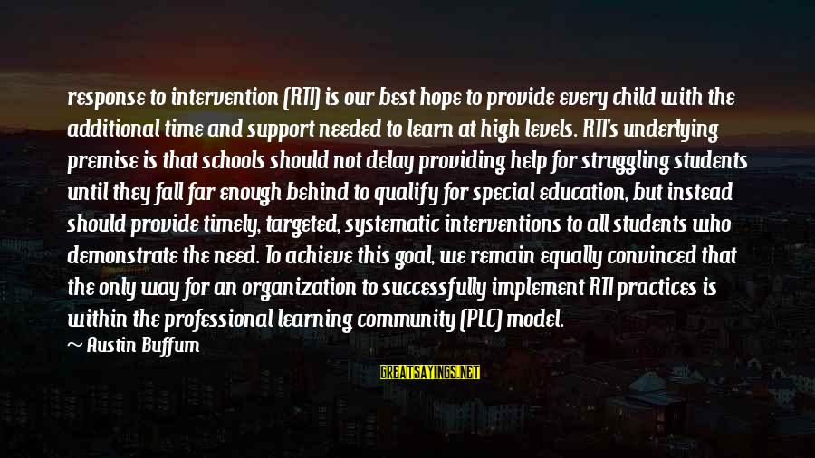 Education For All Sayings By Austin Buffum: response to intervention (RTI) is our best hope to provide every child with the additional