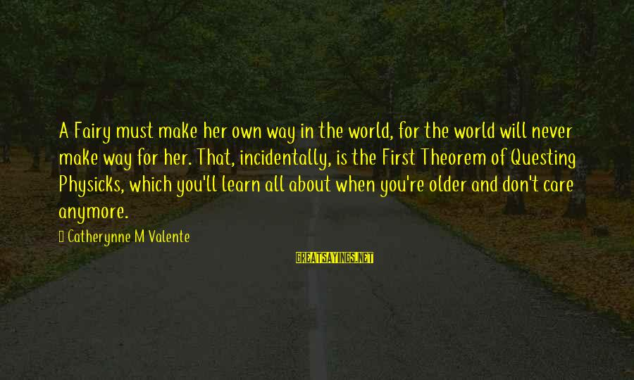 Education For All Sayings By Catherynne M Valente: A Fairy must make her own way in the world, for the world will never