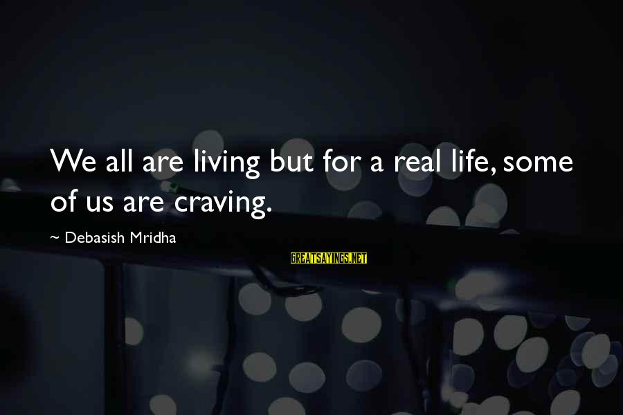 Education For All Sayings By Debasish Mridha: We all are living but for a real life, some of us are craving.