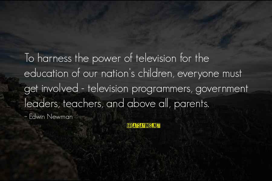 Education For All Sayings By Edwin Newman: To harness the power of television for the education of our nation's children, everyone must