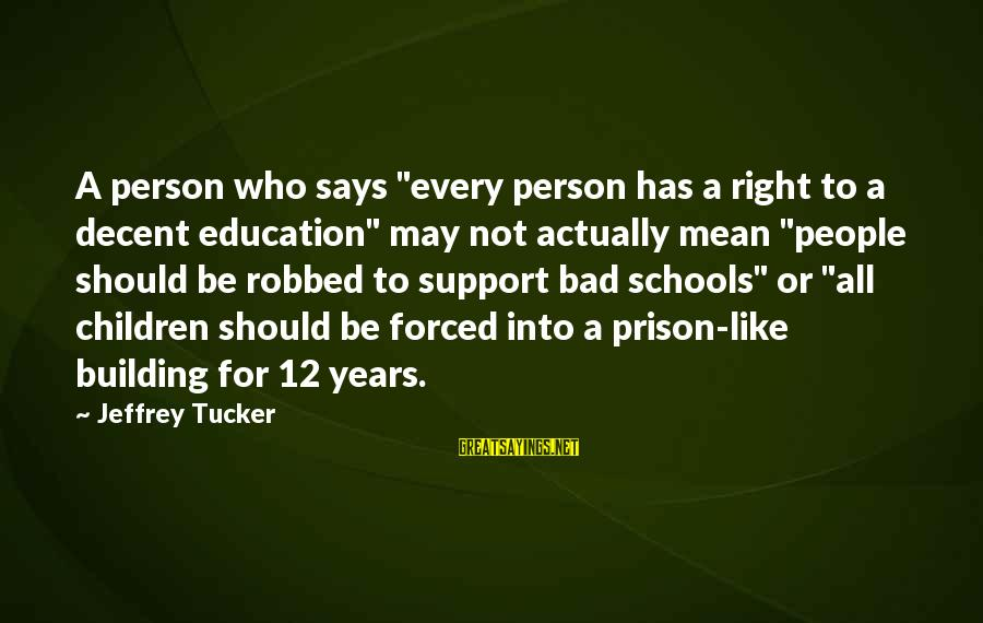 """Education For All Sayings By Jeffrey Tucker: A person who says """"every person has a right to a decent education"""" may not"""