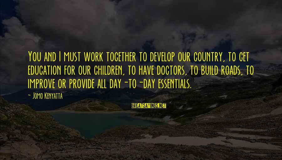 Education For All Sayings By Jomo Kenyatta: You and I must work together to develop our country, to get education for our