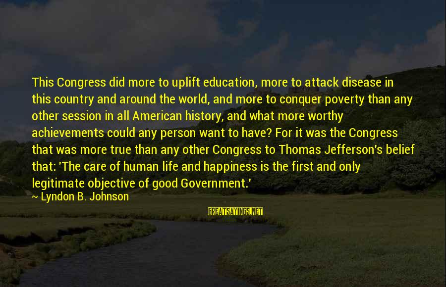 Education For All Sayings By Lyndon B. Johnson: This Congress did more to uplift education, more to attack disease in this country and