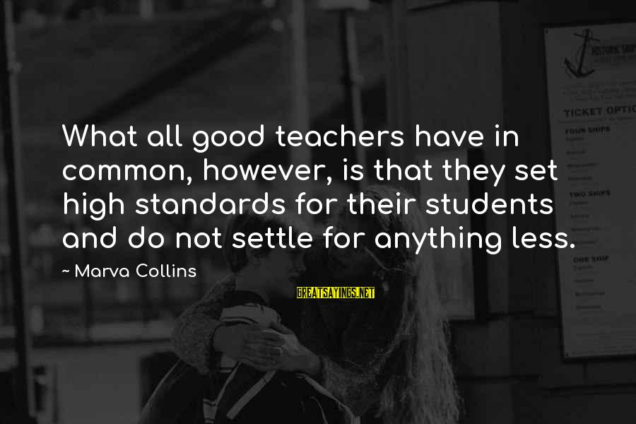 Education For All Sayings By Marva Collins: What all good teachers have in common, however, is that they set high standards for