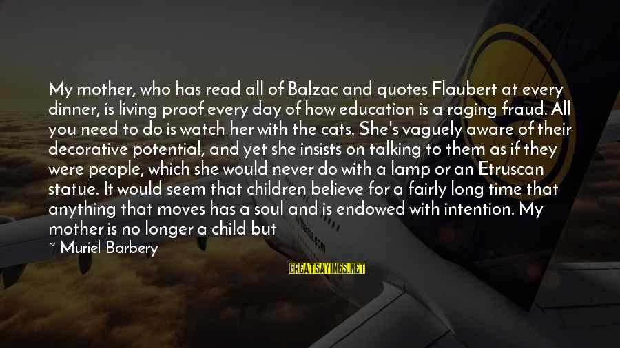 Education For All Sayings By Muriel Barbery: My mother, who has read all of Balzac and quotes Flaubert at every dinner, is