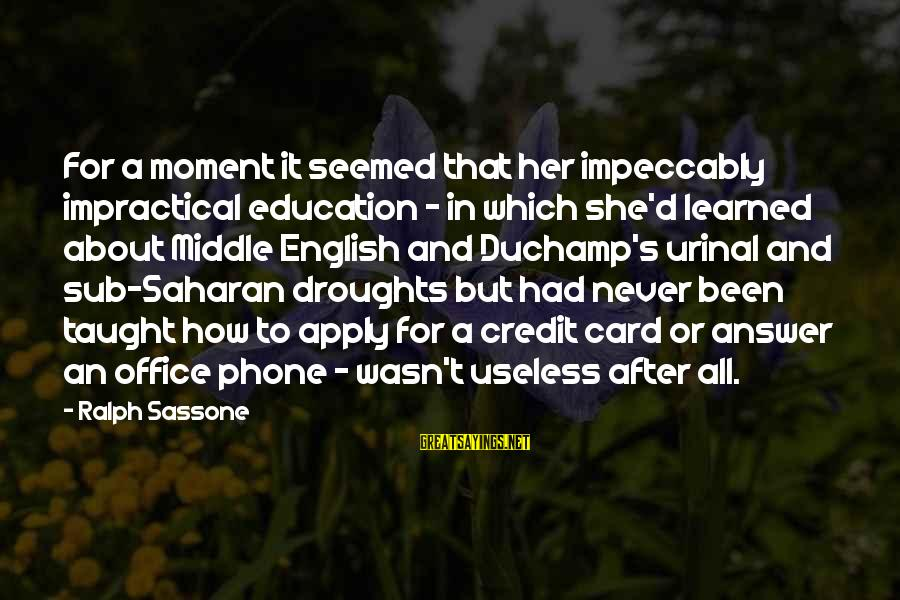 Education For All Sayings By Ralph Sassone: For a moment it seemed that her impeccably impractical education - in which she'd learned
