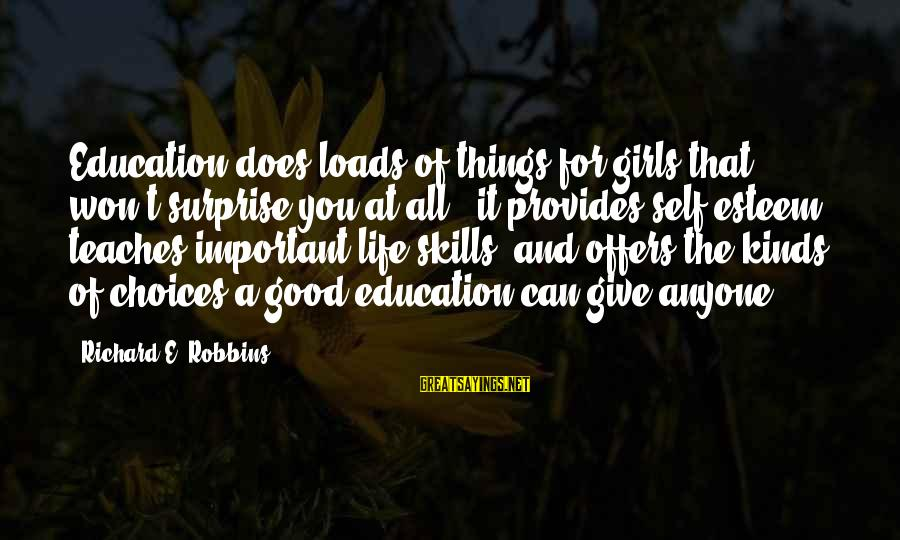 Education For All Sayings By Richard E. Robbins: Education does loads of things for girls that won't surprise you at all - it