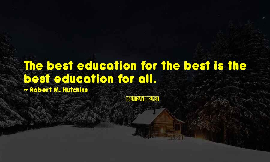 Education For All Sayings By Robert M. Hutchins: The best education for the best is the best education for all.