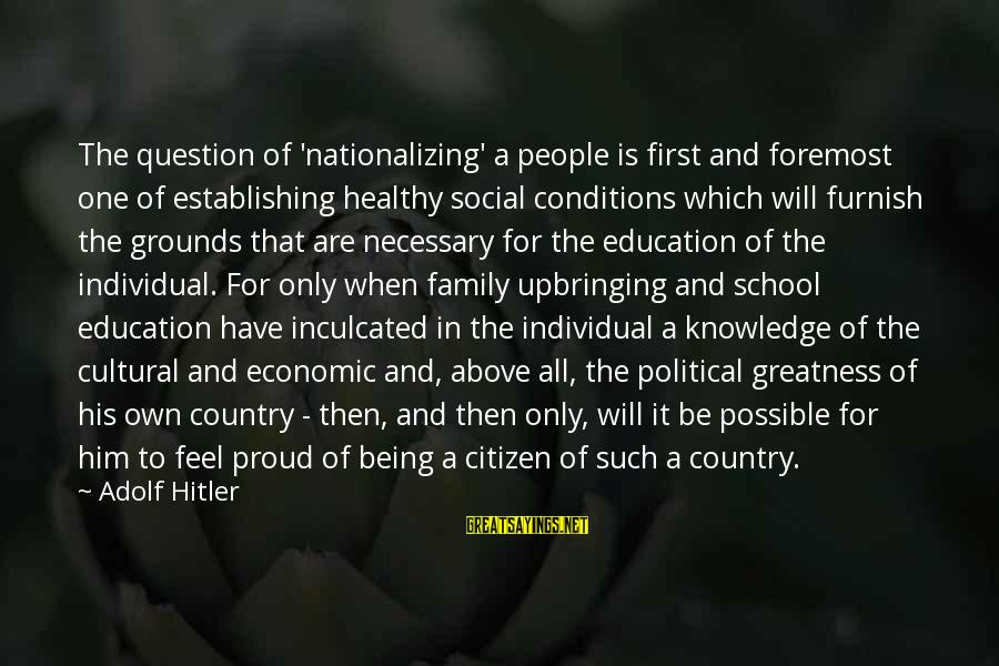 Education Is First Sayings By Adolf Hitler: The question of 'nationalizing' a people is first and foremost one of establishing healthy social