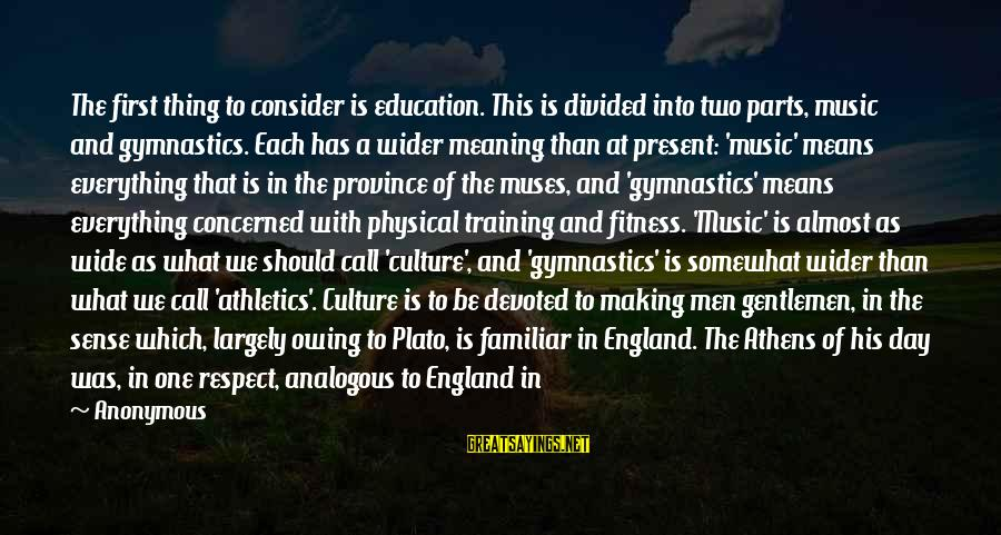 Education Is First Sayings By Anonymous: The first thing to consider is education. This is divided into two parts, music and