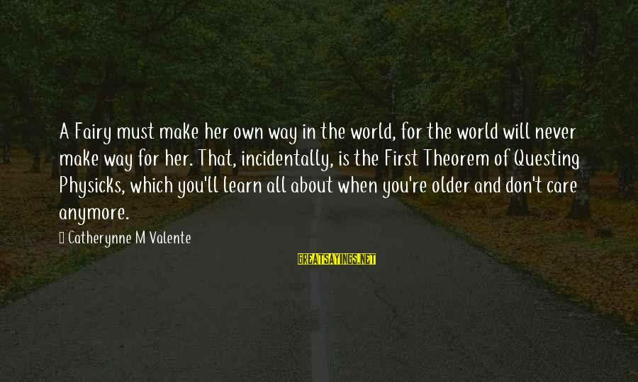 Education Is First Sayings By Catherynne M Valente: A Fairy must make her own way in the world, for the world will never