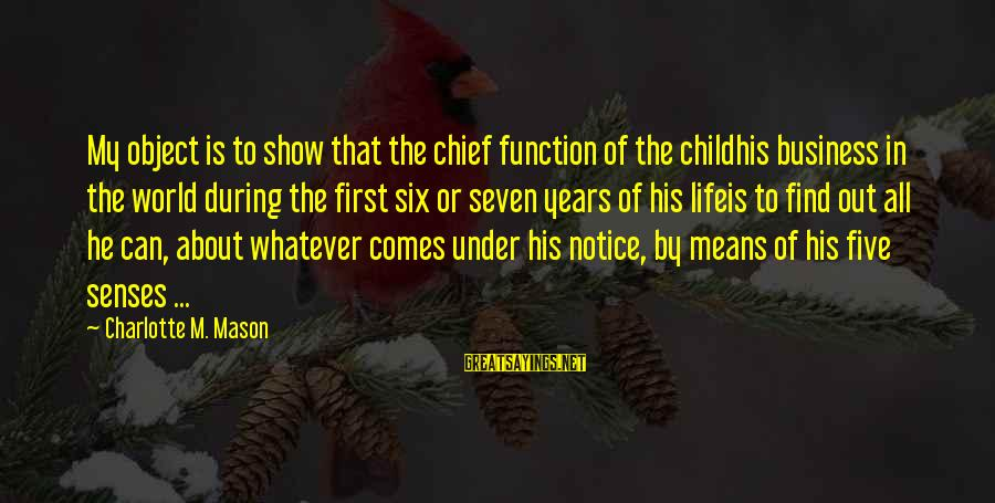 Education Is First Sayings By Charlotte M. Mason: My object is to show that the chief function of the childhis business in the