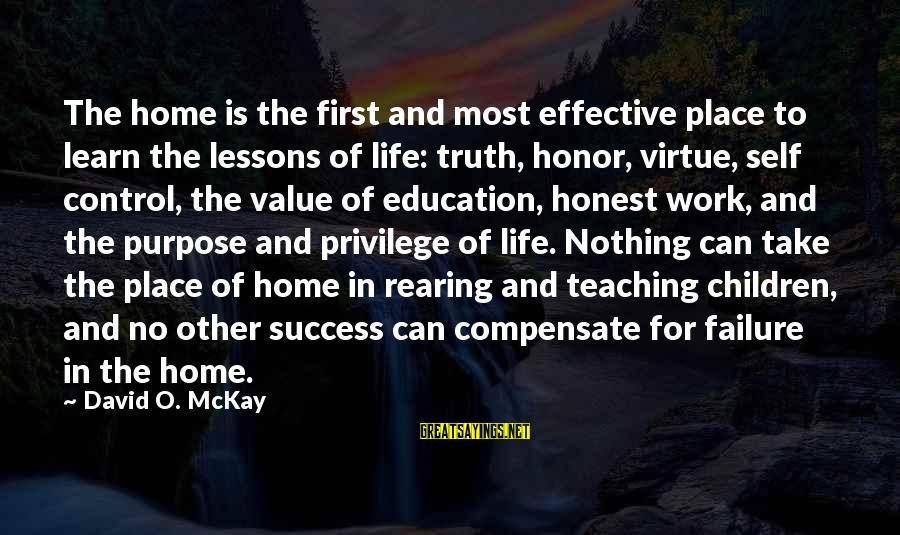Education Is First Sayings By David O. McKay: The home is the first and most effective place to learn the lessons of life: