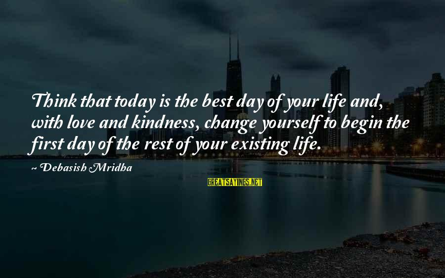 Education Is First Sayings By Debasish Mridha: Think that today is the best day of your life and, with love and kindness,