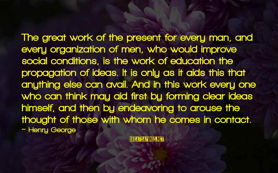 Education Is First Sayings By Henry George: The great work of the present for every man, and every organization of men, who
