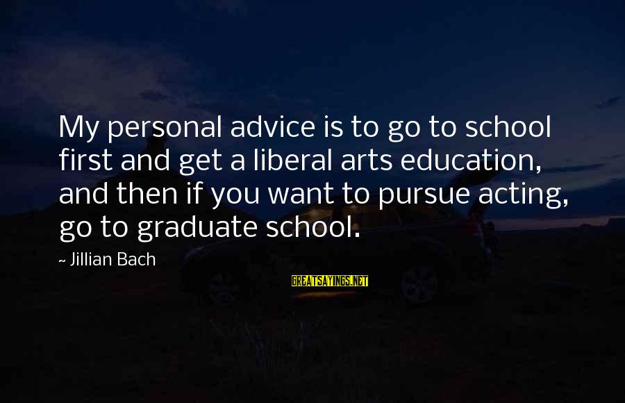Education Is First Sayings By Jillian Bach: My personal advice is to go to school first and get a liberal arts education,