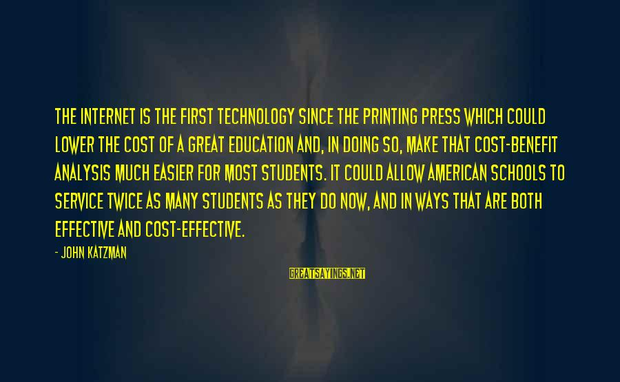 Education Is First Sayings By John Katzman: The Internet is the first technology since the printing press which could lower the cost