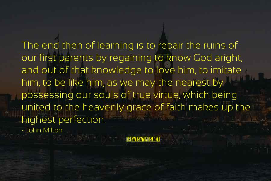 Education Is First Sayings By John Milton: The end then of learning is to repair the ruins of our first parents by