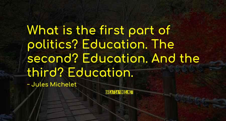 Education Is First Sayings By Jules Michelet: What is the first part of politics? Education. The second? Education. And the third? Education.