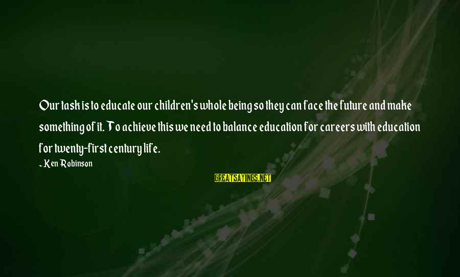 Education Is First Sayings By Ken Robinson: Our task is to educate our children's whole being so they can face the future