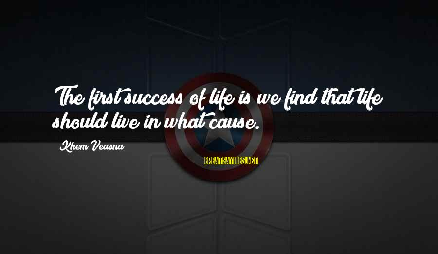 Education Is First Sayings By Khem Veasna: The first success of life is we find that life should live in what cause.