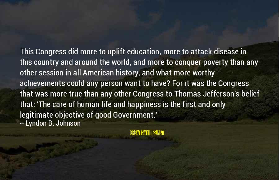 Education Is First Sayings By Lyndon B. Johnson: This Congress did more to uplift education, more to attack disease in this country and