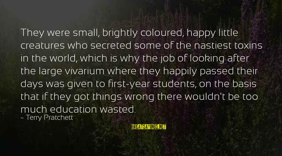 Education Is First Sayings By Terry Pratchett: They were small, brightly coloured, happy little creatures who secreted some of the nastiest toxins