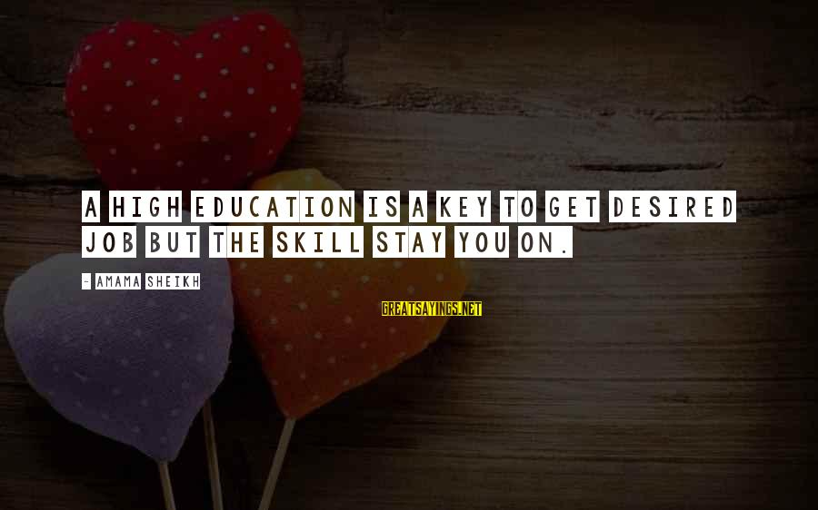 Education Is Not The Key To Success Sayings By Amama Sheikh: A high education is a key to get desired job but the skill stay you