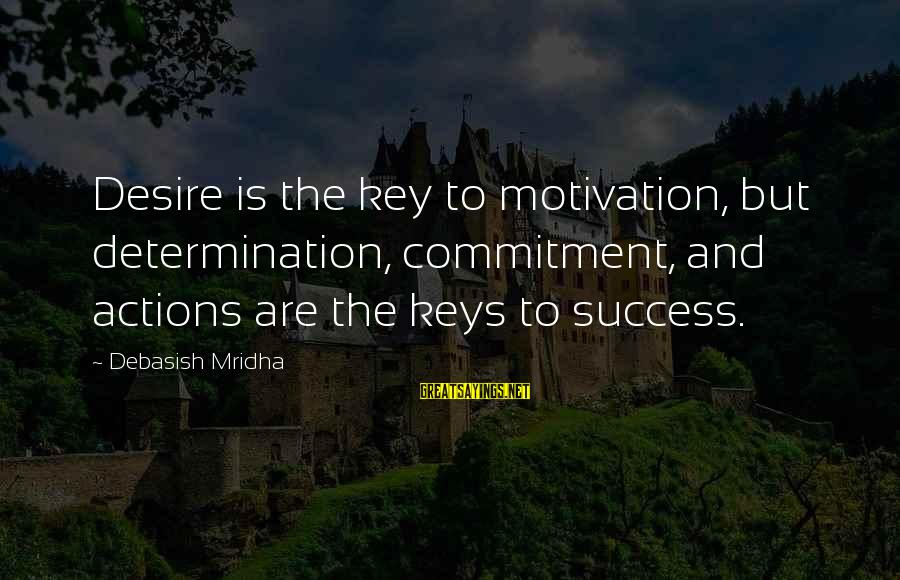 Education Is Not The Key To Success Sayings By Debasish Mridha: Desire is the key to motivation, but determination, commitment, and actions are the keys to