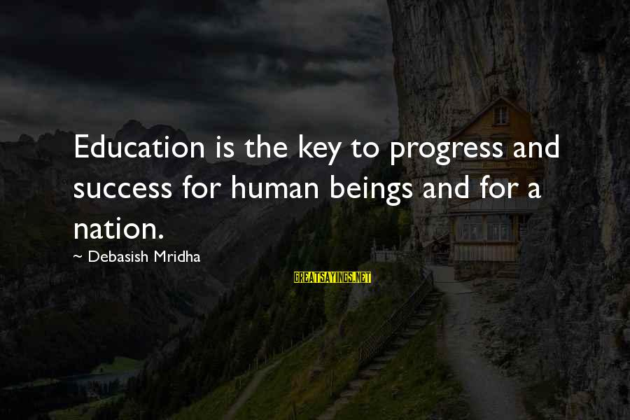 Education Is Not The Key To Success Sayings By Debasish Mridha: Education is the key to progress and success for human beings and for a nation.