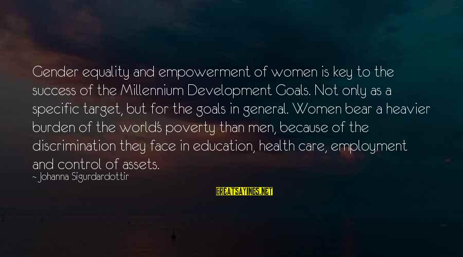 Education Is Not The Key To Success Sayings By Johanna Sigurdardottir: Gender equality and empowerment of women is key to the success of the Millennium Development