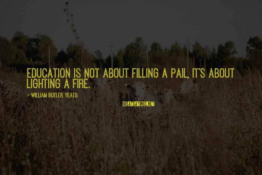 Education Yeats Sayings By William Butler Yeats: Education is not about filling a pail, it's about lighting a fire.