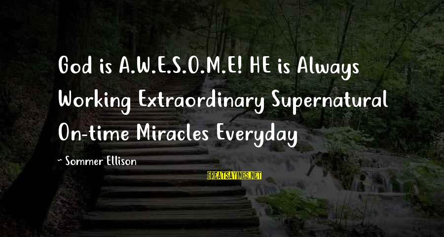 Educational Consultant Sayings By Sommer Ellison: God is A.W.E.S.O.M.E! HE is Always Working Extraordinary Supernatural On-time Miracles Everyday