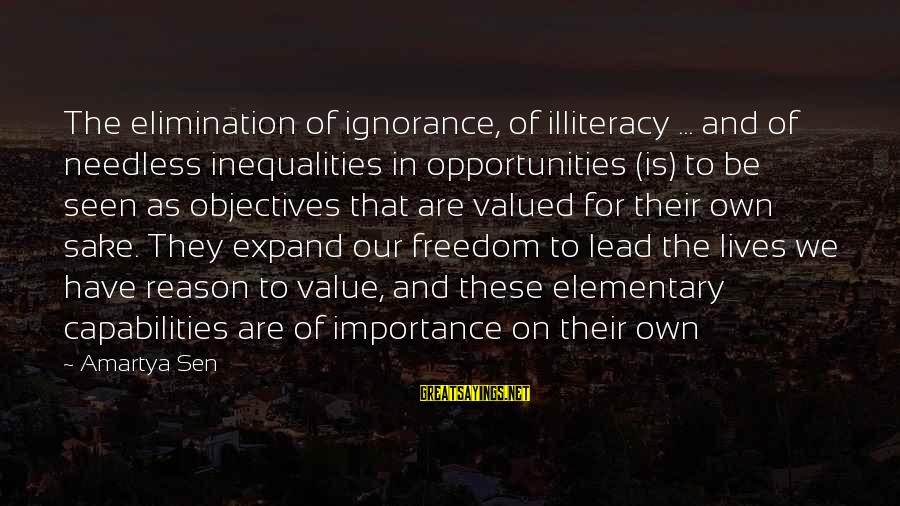 Educational Opportunity Sayings By Amartya Sen: The elimination of ignorance, of illiteracy ... and of needless inequalities in opportunities (is) to
