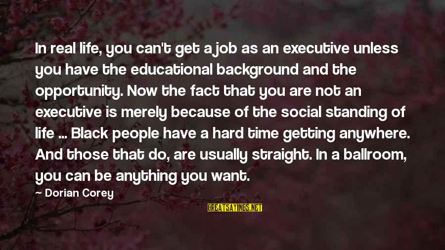 Educational Opportunity Sayings By Dorian Corey: In real life, you can't get a job as an executive unless you have the