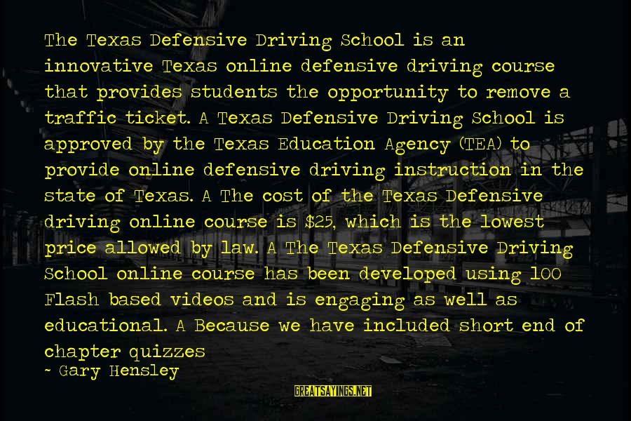 Educational Opportunity Sayings By Gary Hensley: The Texas Defensive Driving School is an innovative Texas online defensive driving course that provides