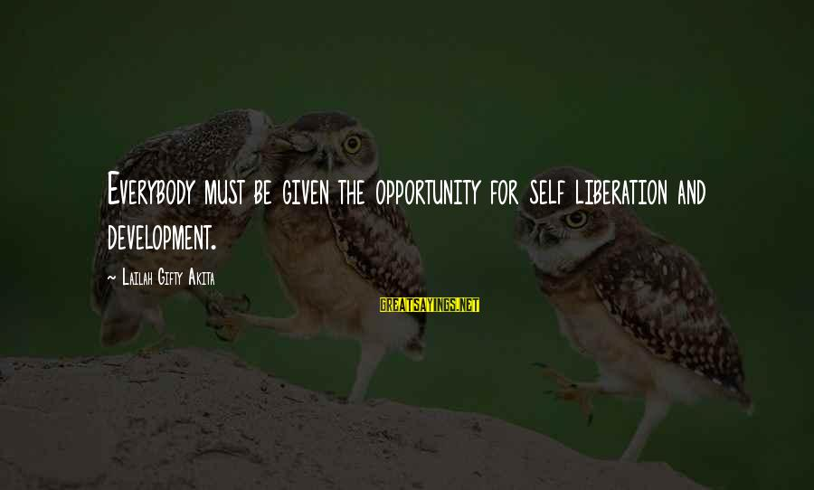 Educational Opportunity Sayings By Lailah Gifty Akita: Everybody must be given the opportunity for self liberation and development.