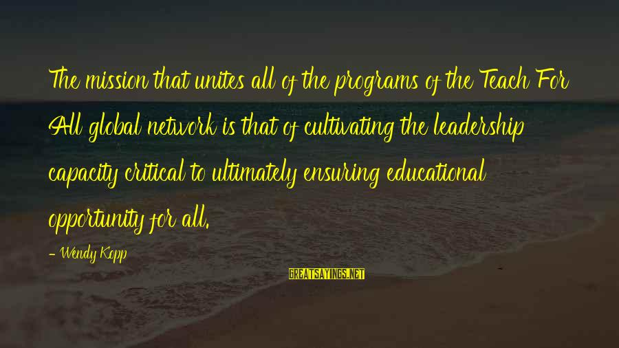 Educational Opportunity Sayings By Wendy Kopp: The mission that unites all of the programs of the Teach For All global network